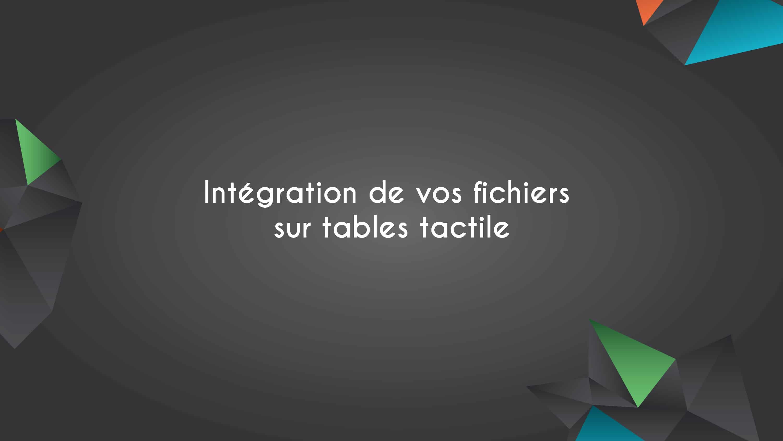 Intégration de vos fichiers sur votre table tactile 7